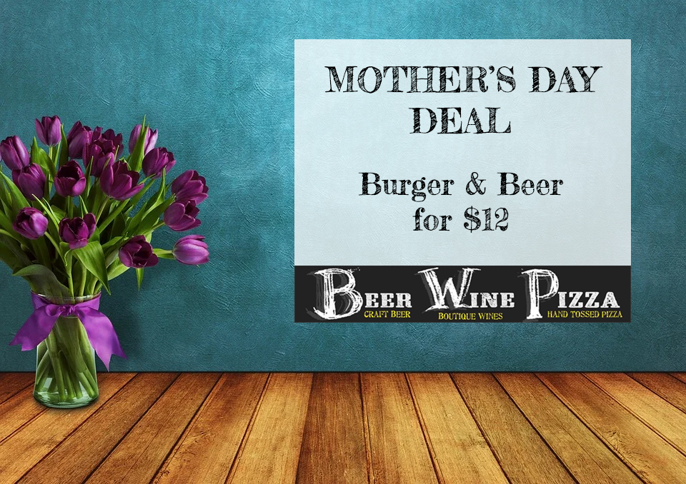 Mother's Day Deal - Burger & Beer for $12